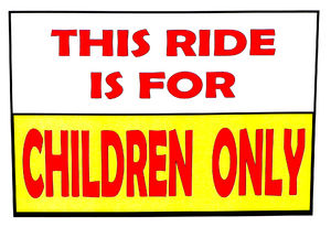 not for grown ups: sign indicating play centre ride only suitable for children
